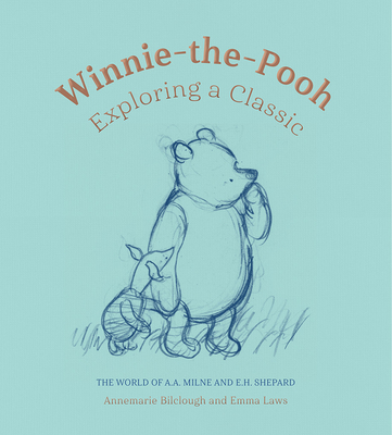 Winnie-the-Pooh: Exploring a Classic: The World of A. A. Milne and E. H. Shepard Cover Image