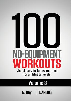 100 No-Equipment Workouts Vol. 3: Easy to Follow Home Workout Routines with Visual Guides for All Fitness Levels Cover Image