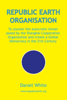 Republic Earth Organisation: To counter the autocratic threat posed by the Shanghai Cooperation Organisation and create a Global Democracy in the 2 Cover Image