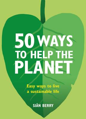 50 Ways to Help the Planet: Easy ways to live a sustainable life Cover Image