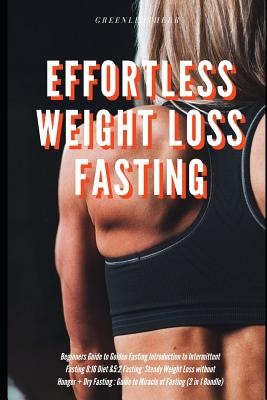 Effortless Weight Loss Fasting Beginners Guide to Golden Fasting Introduction to Intermittent Fasting 8: 16 Diet &5:2 Fasting: Steady Weight Loss with Cover Image