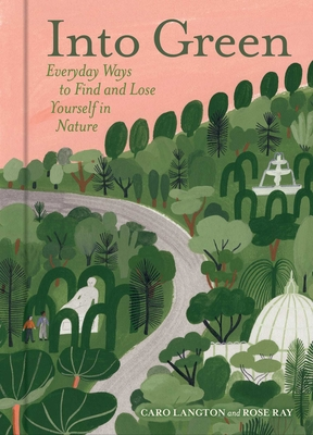 Into Green: Everyday Ways to Find and Lose Yourself in Nature Cover Image