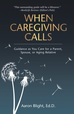When Caregiving Calls: Guidance as You Care for a Parent, Spouse, or Aging Relative Cover Image