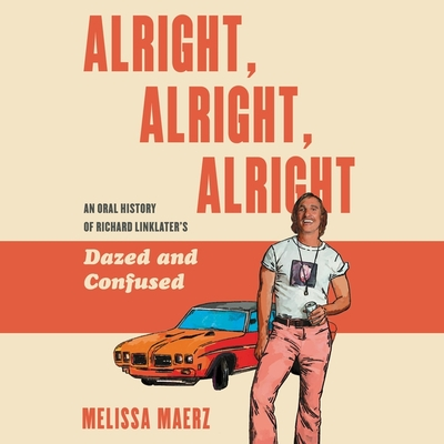 Alright, Alright, Alright Lib/E: The Oral History of Richard Linklater's Dazed and Confused Cover Image