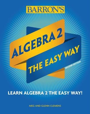 Algebra 2: The Easy Way (Barron's Easy Way) Cover Image