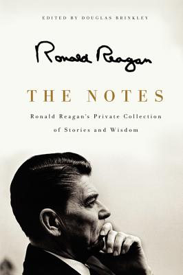 The Notes: Ronald Reagan's Private Collection of Stories and Wisdom Cover Image