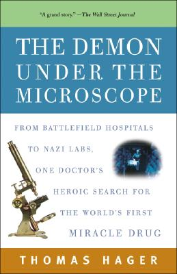 The Demon Under the Microscope: From Battlefield Hospitals to Nazi Labs, One Doctor's Heroic Search for the World's First Miracle Drug Cover Image