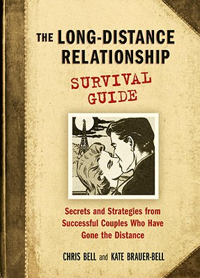 The Long-Distance Relationship Survival Guide: Secrets and Strategies from Successful Couples Who Have Gone the Distance Cover Image