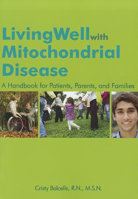 Living Well with Mitochondrial Disease: A Handbook for Patients, Parents, and Families Cover Image