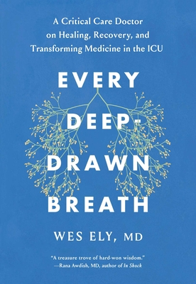 Every Deep-Drawn Breath: A Critical Care Doctor on Healing, Recovery, and Transforming Medicine in the ICU Cover Image