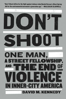 Don't Shoot: One Man, A Street Fellowship, and the End of Violence in Inner-City America Cover Image