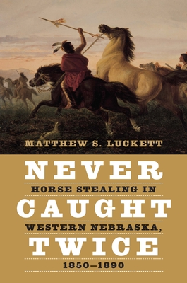 Never Caught Twice: Horse Stealing in Western Nebraska, 1850–1890 Cover Image
