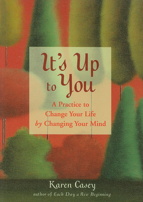 It's Up to You: A Practice to Change Your Life by Changing Your Mind Cover Image