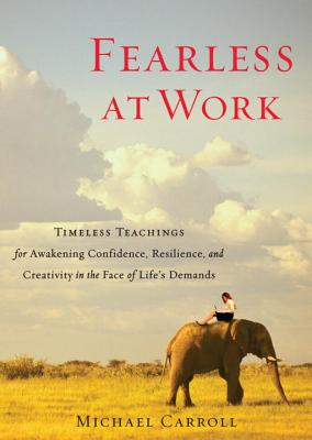 Fearless at Work: Timeless Teachings for Awakening Confidence, Resilience, and Creativity in the Face of Life's Demands Cover Image