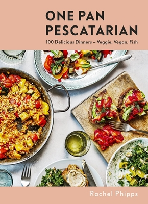 One Pan Pescatarian: Delicious Veggie, Vegan and Fish Dinners Cover Image