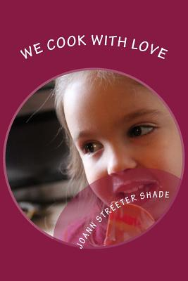We Cook with Love: Recipes from the Hodge, Streeter and Shade Families Cover Image