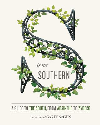 S Is for Southern: A Guide to the South, from Absinthe to Zydeco Cover Image