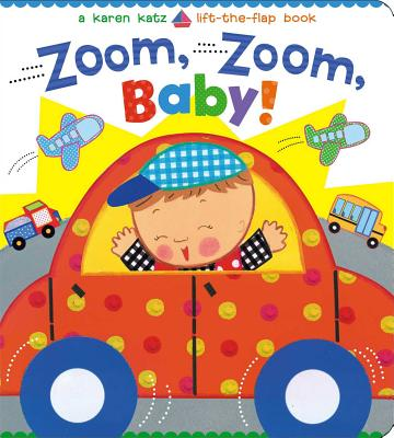 Zoom, Zoom, Baby!: A Karen Katz Lift-the-Flap Book Cover Image