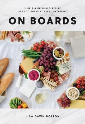 On Boards: Simple & Inspiring Recipe Ideas to Share at Every Gathering Cover Image