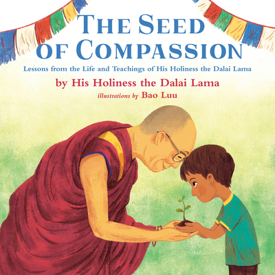 The Seed of Compassion: Lessons from the Life and Teachings of His Holiness the Dalai Lama Cover Image