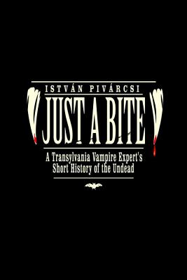 Just a Bite: A Transylvania Vampire Expert's Short History of the Undead Cover Image