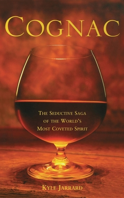 Cognac: The Seductive Saga of the World's Most Coveted Spirit Cover Image
