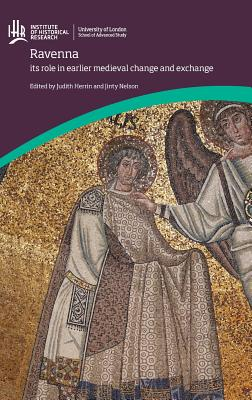 Ravenna: its role in earlier medieval change and exchange (Institute of Historical Research) Cover Image