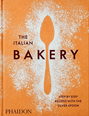 The Italian Bakery: Step-by-Step Recipes with the Silver Spoon cover