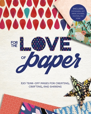For the Love of Paper, 1: 320 Tear-Off Pages for Creating, Crafting, and Sharing Cover Image