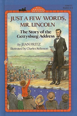 Just a Few Words, Mr. Lincoln: The Story of the Gettysburg Address (All Aboard Reading (Pb)) Cover Image