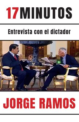 17 minutos: Entrevista con el dictador / 17 Minutes. An Interview with the Dicta tor: Una lectura esencial para entender el rol del periodista Cover Image