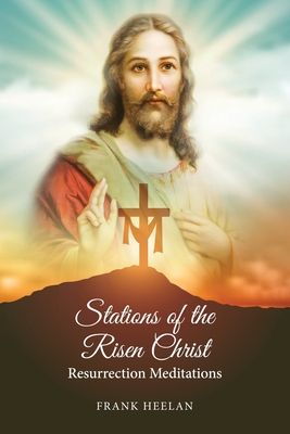 Stations of the Risen Christ: Resurrection Meditations Cover Image