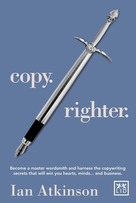 Copy Righter: Become a Master Wordsmith and Harness the Copywriting Secrets That Will Win You Hearts, Minds... and Business Cover Image