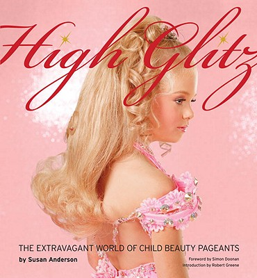 High Glitz: The Extravagant World of Child Beauty Pageants Cover Image