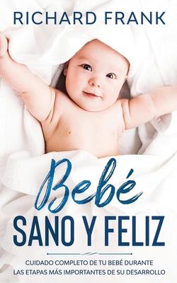 Bebé Sano y Feliz: Cuidado Completo de tu Bebé Durante las Etapas más Importantes de su Desarrollo Cover Image