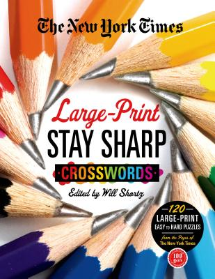 The New York Times Large-Print Stay Sharp Crosswords: 120 Large-Print Easy to Hard Puzzles from the Pages of The New York  Times Cover Image