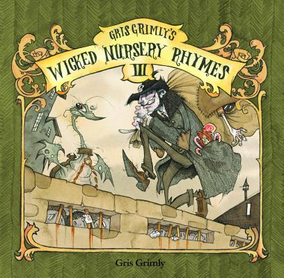 Gris Grimly's Wicked Nursery Rhymes III Cover Image