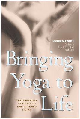 Bringing Yoga to Life: The Everyday Practice of Enlightened Living Cover Image