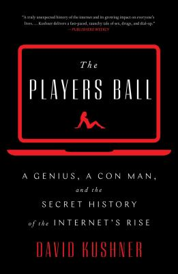 The Players Ball: A Genius, a Con Man, and the Secret History of the Internet's Rise Cover Image