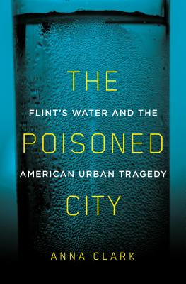 The Poisoned City: Flint's Water and the American Urban Tragedy Cover Image