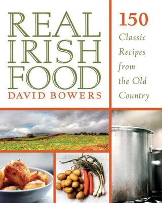 Real Irish Food: 150 Classic Recipes from the Old Country Cover Image