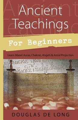 Ancient Teachings for Beginners: Learn about Auras, Chakras, Angels & Astral Projection (For Beginners (Llewellyn's)) Cover Image