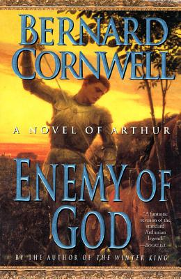 Enemy of God: A Novel of Arthur (Warlord Chronicles #2) Cover Image