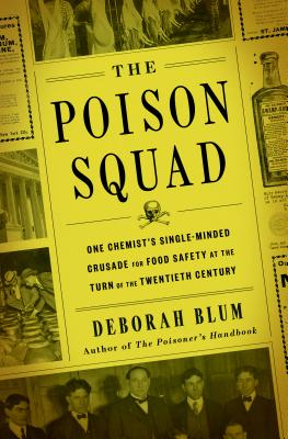 The Poison Squad: One Chemist's Single-Minded Crusade for Food Safety at the Turn of the Twentieth Century Cover Image
