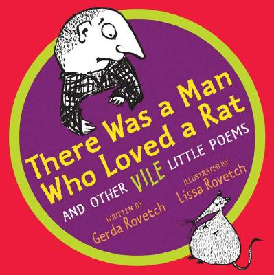 There Was a Man Who Loved a Rat: and Other Vile Little Poems Cover Image