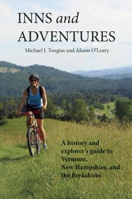 Inns and Adventures: A History and Explorer's Guide to Vermont, New Hampshire, and the Berkshires Cover Image
