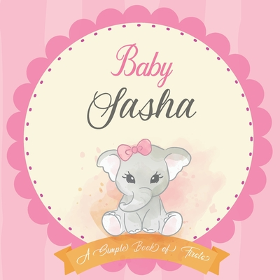 Baby Sasha A Simple Book of Firsts: First Year Baby Book a Perfect Keepsake Gift for All Your Precious First Year Memories Cover Image