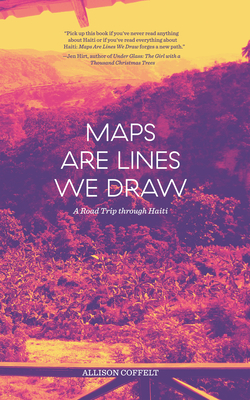 Maps Are Lines We Draw: A Road Trip Through Haiti Cover Image
