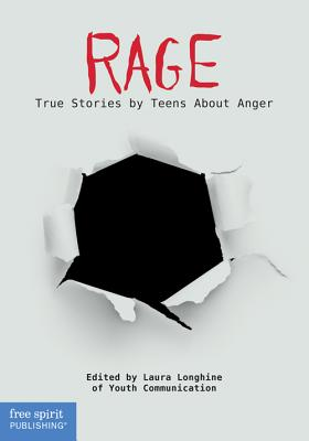 Rage: True Stories by Teens About Anger (Real Teen Voices Series) Cover Image