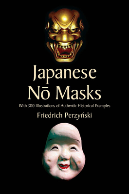 Japanese No Masks: With 300 Illustrations of Authentic Historical Examples (Dover Books on Fine Art) Cover Image